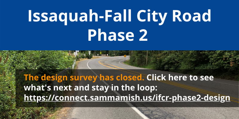 Issaquah-Fall City Road Phase 2 Design Survey now closed.